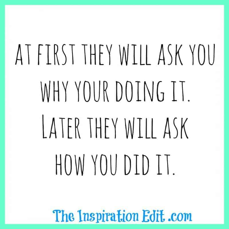 At first they will ask you why your doing it. later they will ask how you did it quote