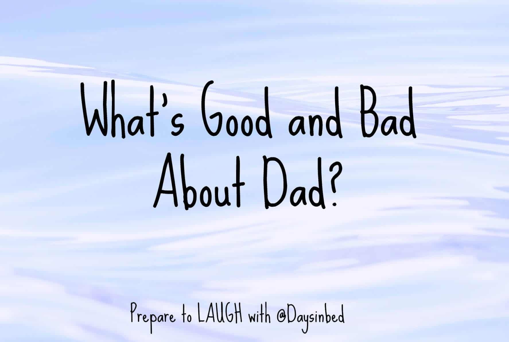 good and bad about dad
