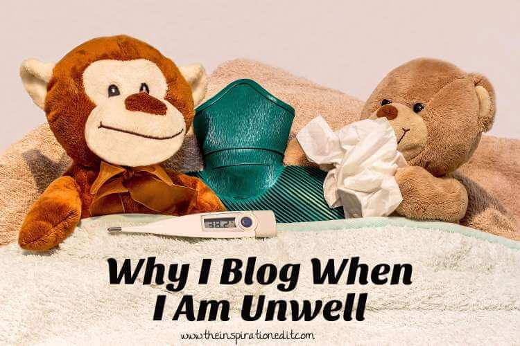 Why I Blog When I Am Really Unwell