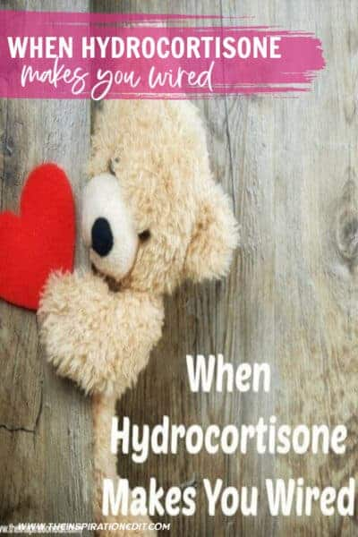 When Hydrocortisone Makes You Wired