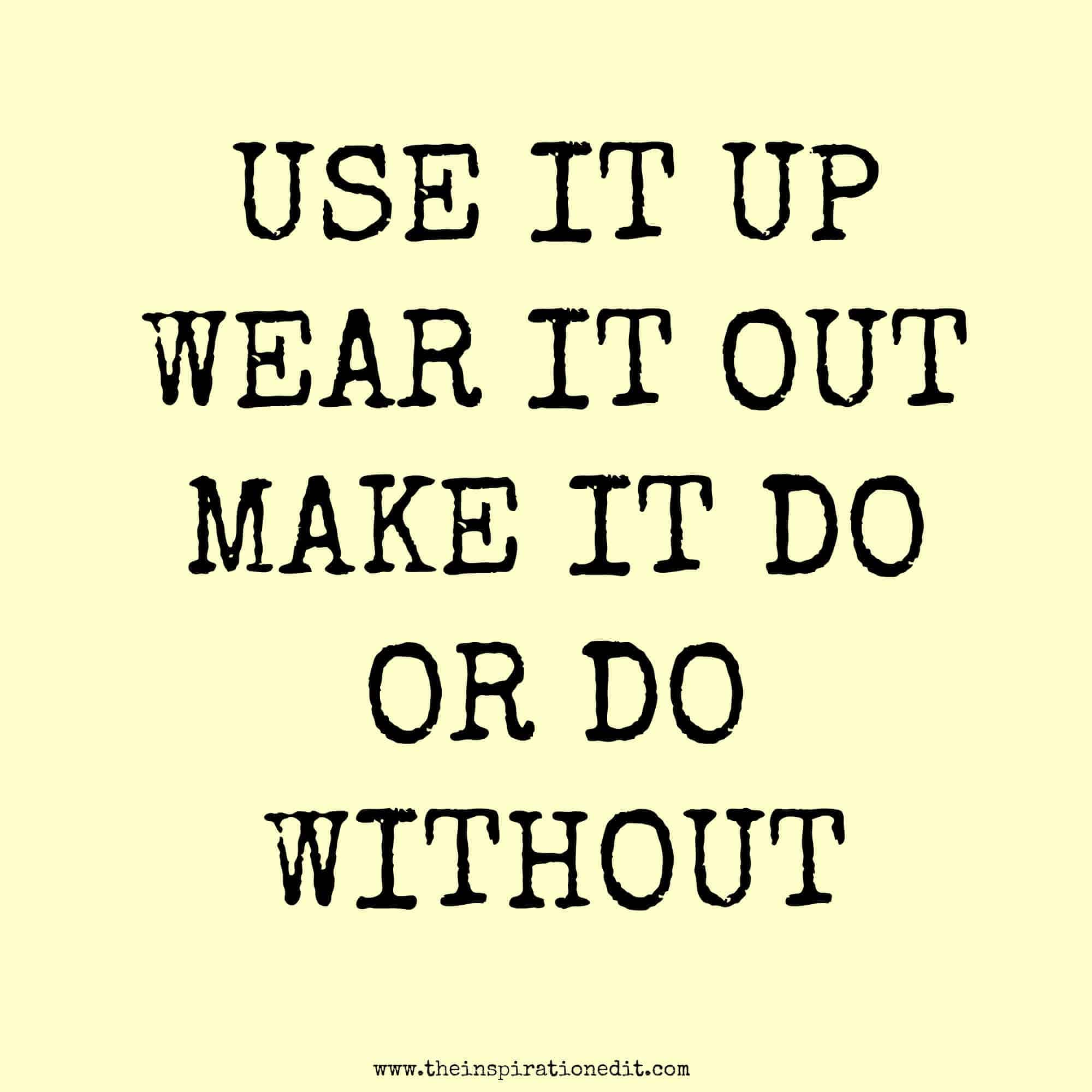 use it up wear it out make it do or do without quote