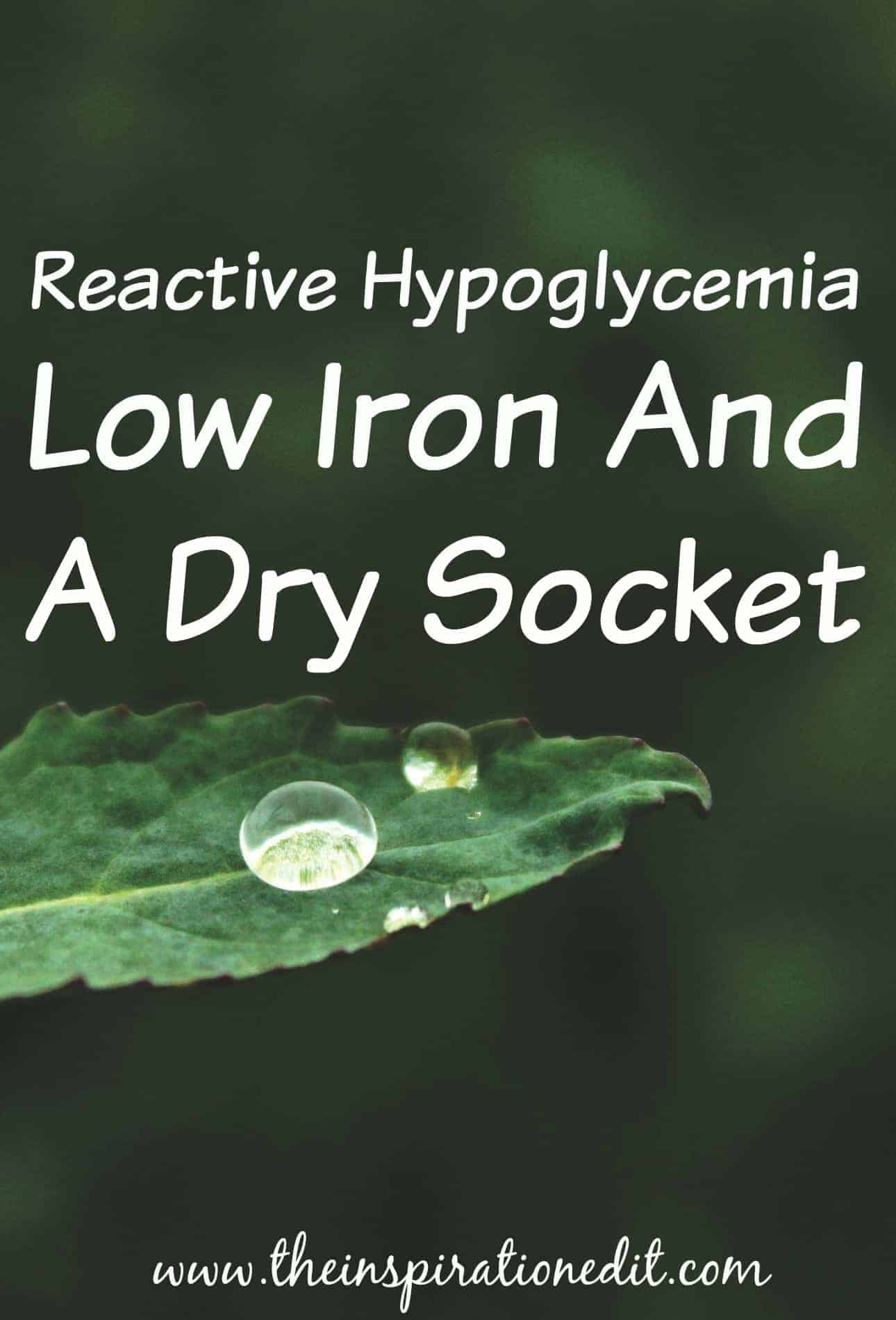reactive hypoglycemia, low iron and a dry socket