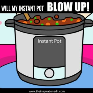 will my instant pot blow up