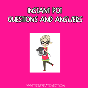 instant pot questions and answers for beginners