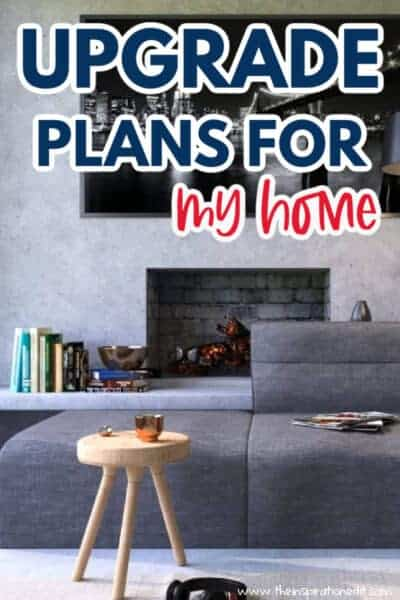 UPGRADE PLANS FOR MY HOME